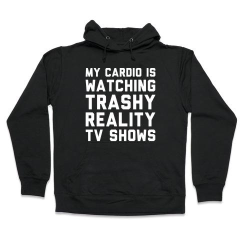 My Cardio Is Watching Trashy Reality TV Shows Parody White Print Hooded Sweatshirt
