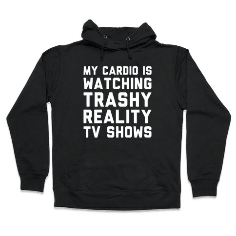 My Cardio Is Watching Trashy Reality TV Shows Parody White Print Hooded Sweatshirt
