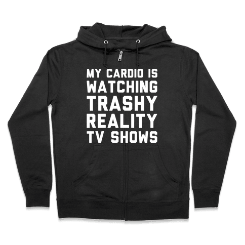 My Cardio Is Watching Trashy Reality TV Shows Parody White Print Zip Hoodie