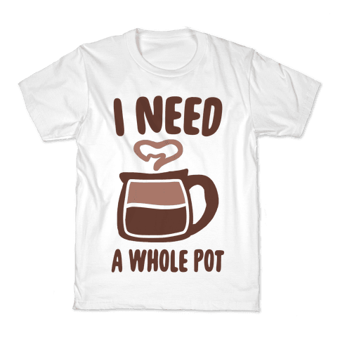 I Need a Whole Pot Kids T-Shirt