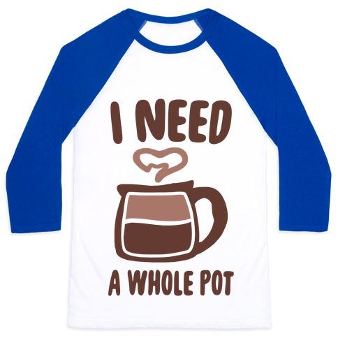 I Need a Whole Pot Baseball Tee