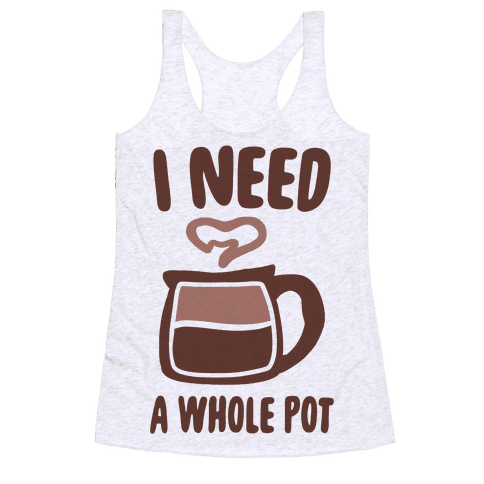 I Need a Whole Pot Racerback Tank Top
