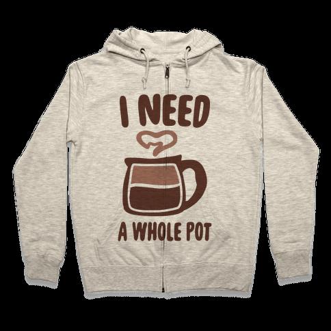 I Need a Whole Pot Zip Hoodie