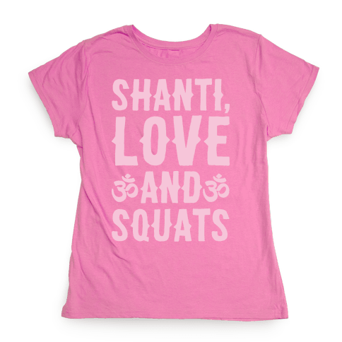 Shanti Love and Squats White Print Womens T-Shirt
