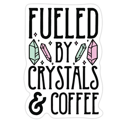 Fueled By Crystals & Coffee Die Cut Sticker