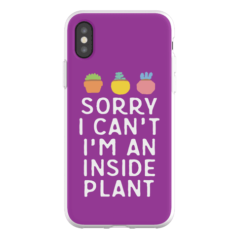 Sorry I Can't I'm An Inside Plant Phone Flexi-Case