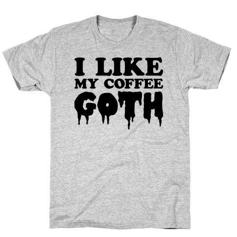 I Like My Coffee Goth T-Shirt