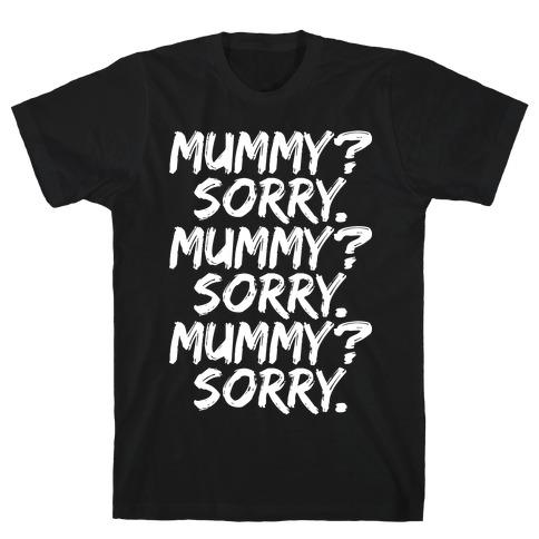 Mummy? Sorry. T-Shirt