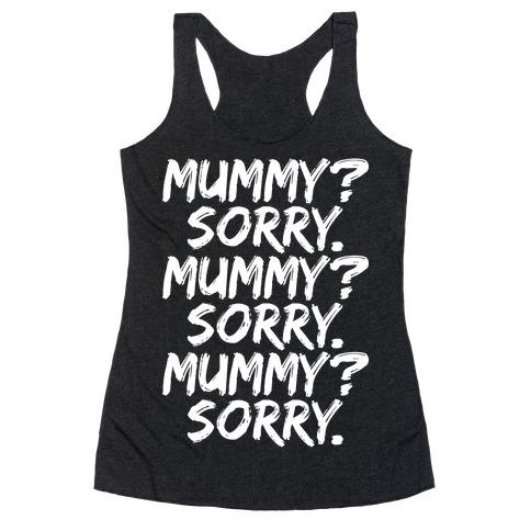 Mummy? Sorry. Racerback Tank Top