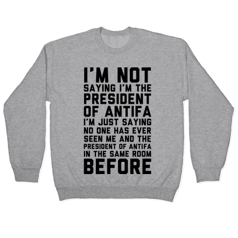 I'm Not Saying I'm the President of Antifa Pullover