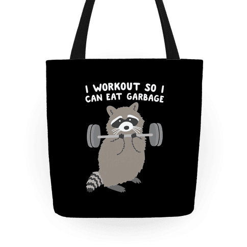 I Workout So I Can Eat Garbage Raccoon Tote