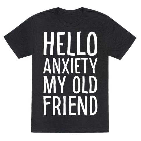 Hello Anxiety My Old Friend White Print T-Shirt