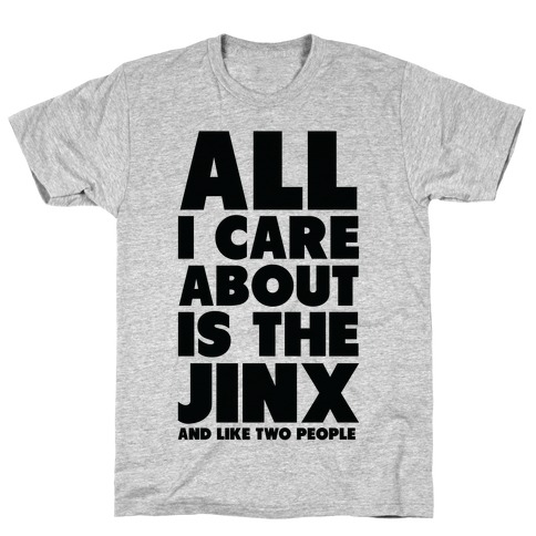All I Care About is The Jinx and Like Two People T-Shirt