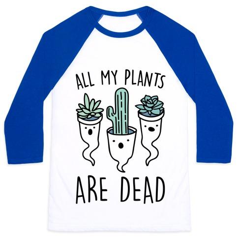 All My Plants Are Dead Parody Baseball Tee