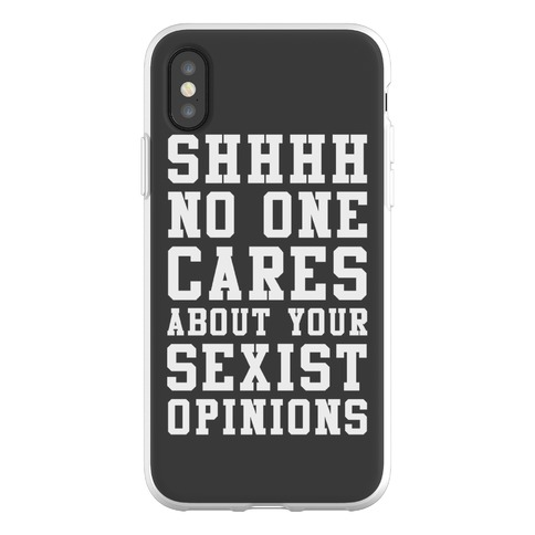 Shhhh No One Cares About Your Sexist Opinions Phone Flexi-Case