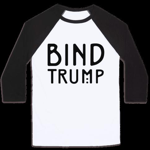 Bind Trump  Baseball Tee