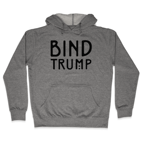 Bind Trump  Hooded Sweatshirt