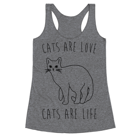 Cats Are Love Cats Are Life Racerback Tank Top