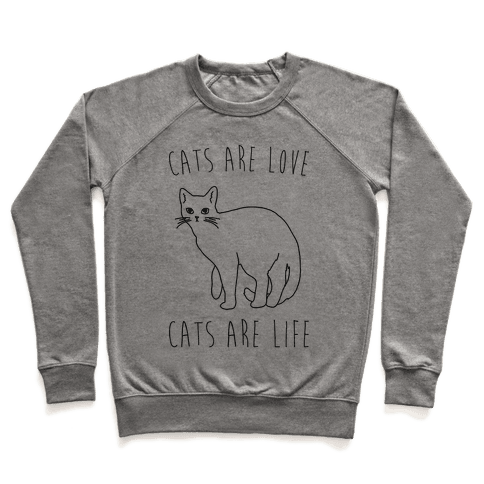 Cats Are Love Cats Are Life Pullover