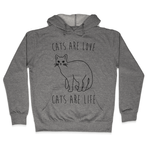 Cats Are Love Cats Are Life Hooded Sweatshirt