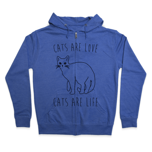 Cats Are Love Cats Are Life Zip Hoodie