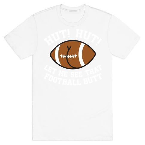Hut! Hut! Let Me See That Football Butt T-Shirt