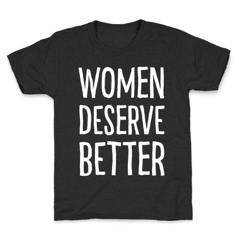 Women Deserve Better Kids T-Shirt