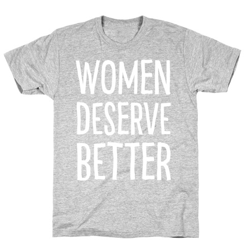 Women Deserve Better T-Shirt