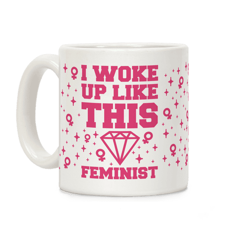 I Woke Up Like This Feminist Coffee Mug