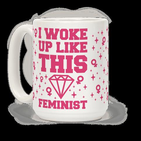 I Woke Up Like This Feminist