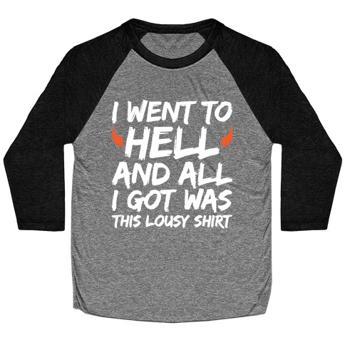 I Went To Hell And All I Got Was This Lousy Shirt Baseball Tee