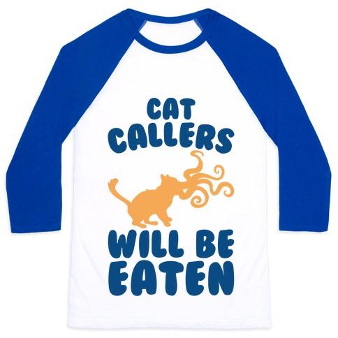 Cat Callers Will Be Eaten Parody Baseball Tee