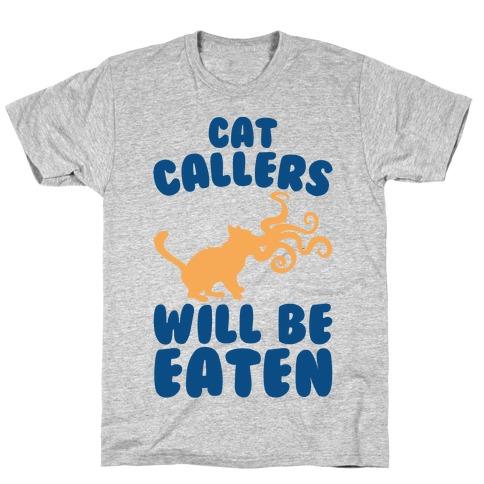 Cat Callers Will Be Eaten Parody T-Shirt