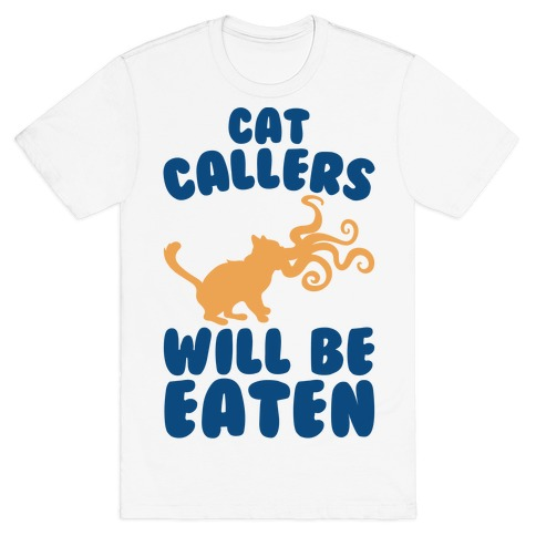 Cat Callers Will Be Eaten Parody T-Shirt