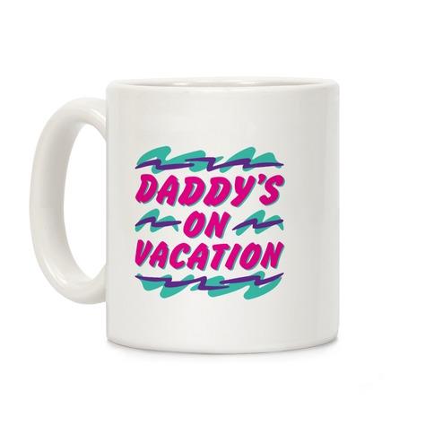 Daddy's On Vacation Coffee Mug