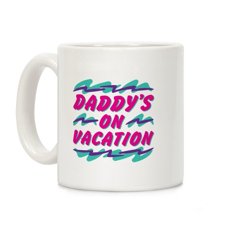 Daddy's On Vacation Coffee Mug