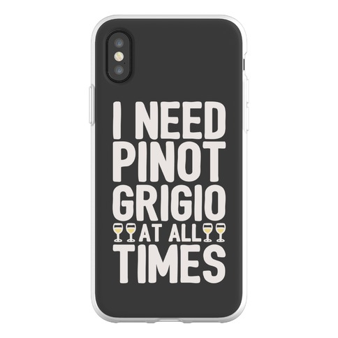 I Need Pinot Grigio At All Times Phone Flexi-Case