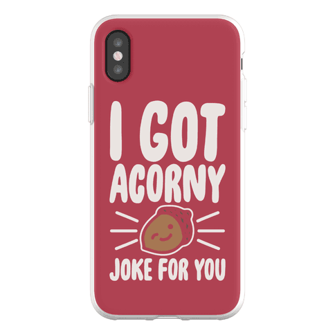 I Got Acorny Joke For You Parody Phone Flexi-Case