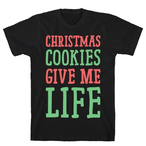 Christmas Cookies Give Me Life Mens T-Shirt