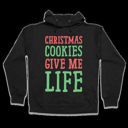 Christmas Cookies Give Me Life Hooded Sweatshirt