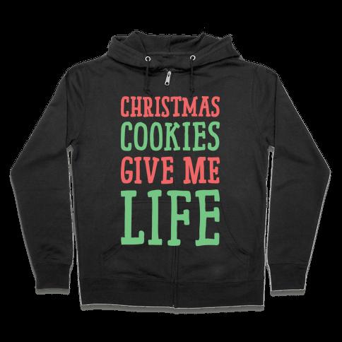 Christmas Cookies Give Me Life Zip Hoodie