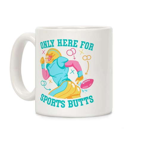 Only Here for Sports Butts Coffee Mug