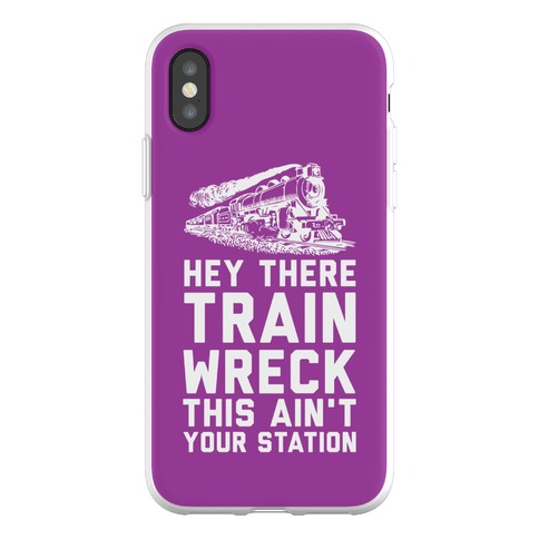 Hey There Train Wreck This Ain't Your Station Phone Flexi-Case