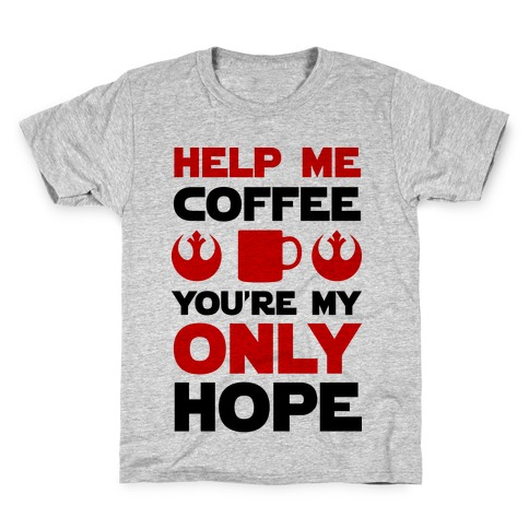 Help Me Coffee You're My only Hope Kids T-Shirt
