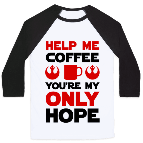 Help Me Coffee You're My only Hope Baseball Tee
