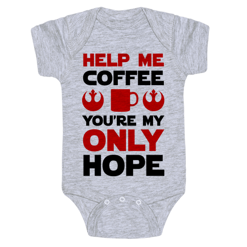 Help Me Coffee You're My only Hope Baby Onesy