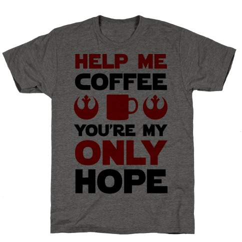 Help Me Coffee You're My only Hope T-Shirt