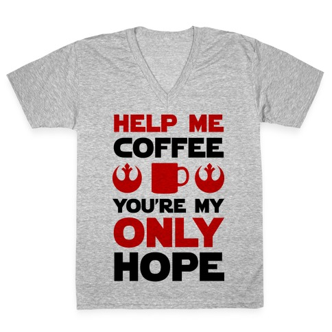 Help Me Coffee You're My only Hope V-Neck Tee Shirt