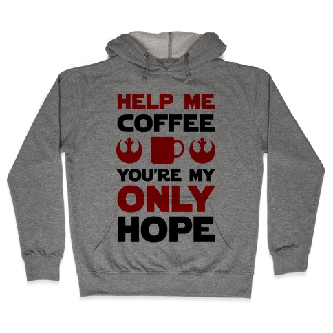 Help Me Coffee You're My only Hope Hooded Sweatshirt