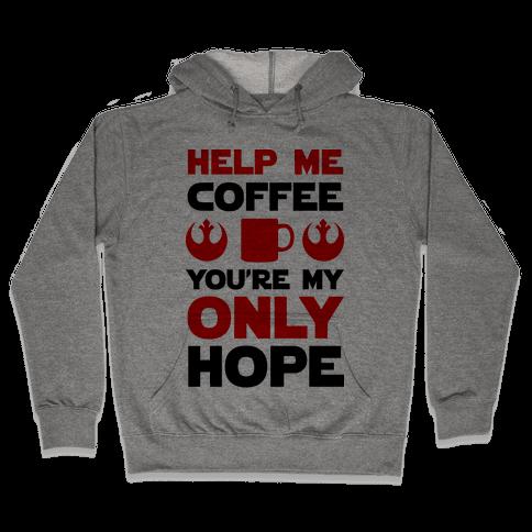 Help Me Coffee You're My only Hope Hooded Sweatshirt